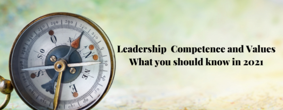 Leadership Competence and Values:  <BR>What you should know in 2021
